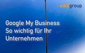 Google My Business – so wichtig für Ihr Unternehmen!